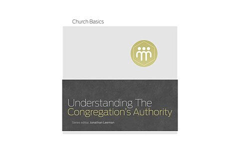 Understanding the Congregation's Authority (9Marks)
